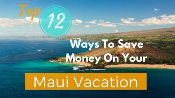 Top 12 ways to save Money on your Maui Vacation