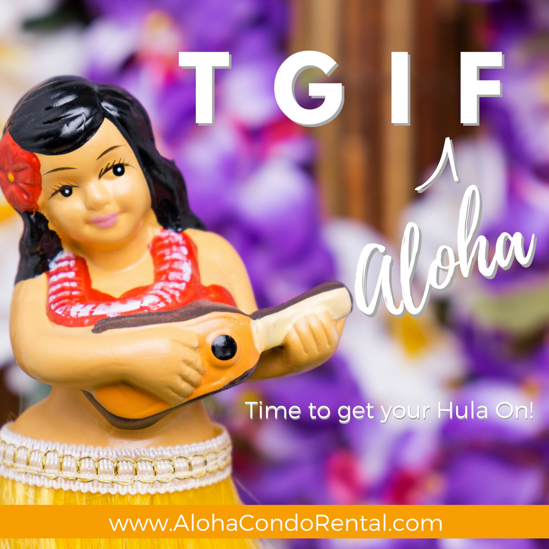 Happy Aloha Friday! Time To Get Your Hula On