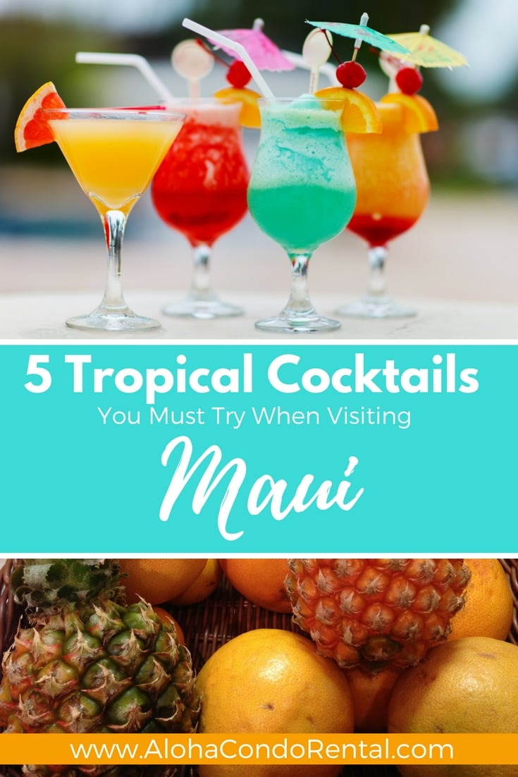 5 Tropical Cocktails You Must Try When Visiting Maui- www.AlohaCondoRental.com Vacation Rental Maui