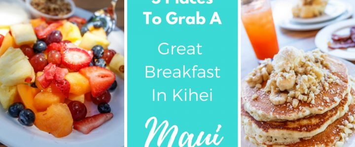 5 Places To Grab A Great Breakfast In Kihei Maui