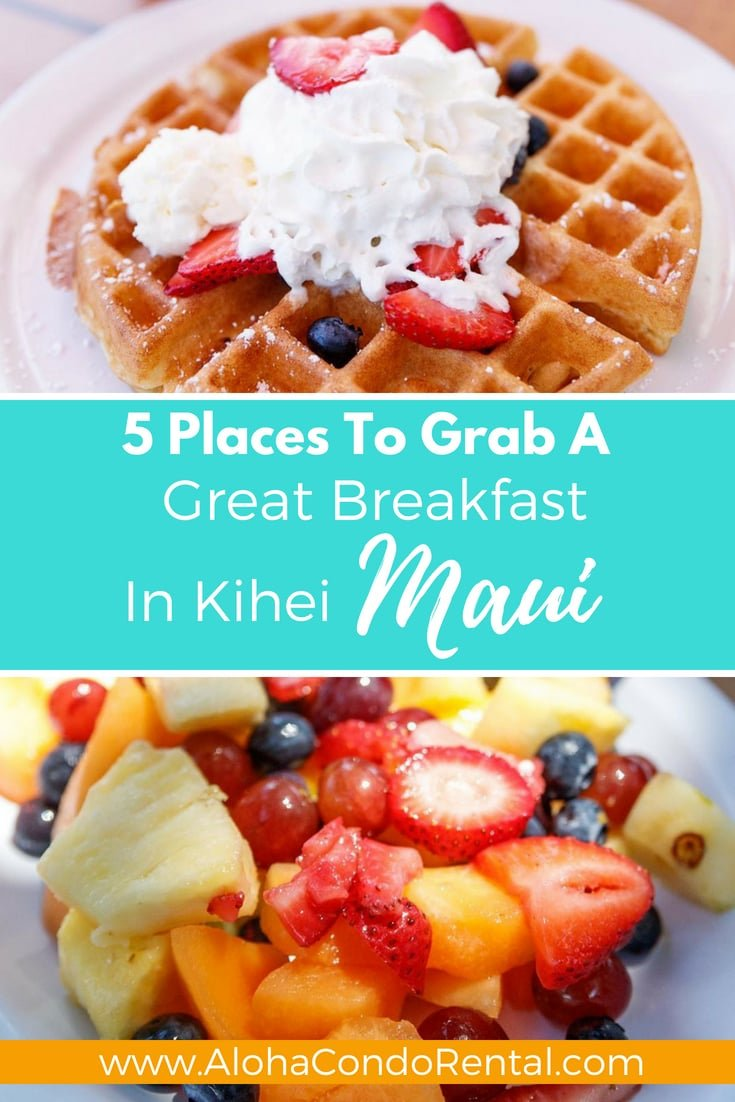 5 Places To Grab A Great Breakfast In Kihei Maui- www.AlohaCondoRental.com Vacation Rental By Owner in Beautiful Maui