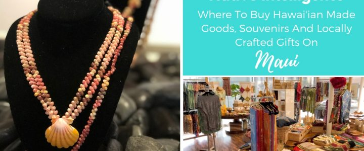 Native Intelligence – Where To Buy The Best Hawai'ian Made Goods, Souvenirs And Locally Crafted Gifts On Maui