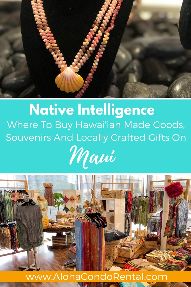 Native Intelligence - Where To Buy Hawai'ian Made Goods, Souvenirs And Locally Crafted Gifts On Maui www.AlohaCondoRental.com Vacation Rental By Owner in Beautiful Maui #BookDirect